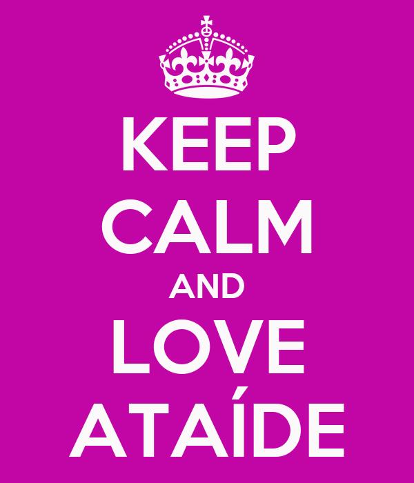 KEEP CALM AND LOVE ATAÍDE