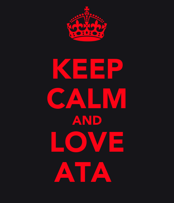 KEEP CALM AND LOVE ATA