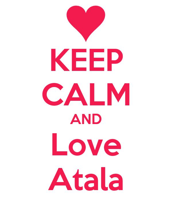 KEEP CALM AND Love Atala