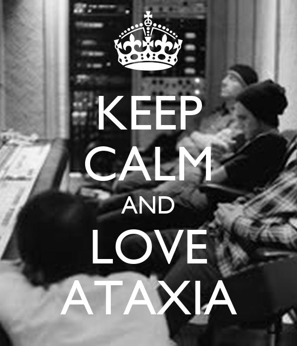 KEEP CALM AND LOVE ATAXIA