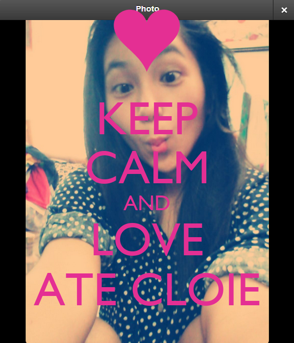 KEEP CALM AND LOVE ATE CLOIE