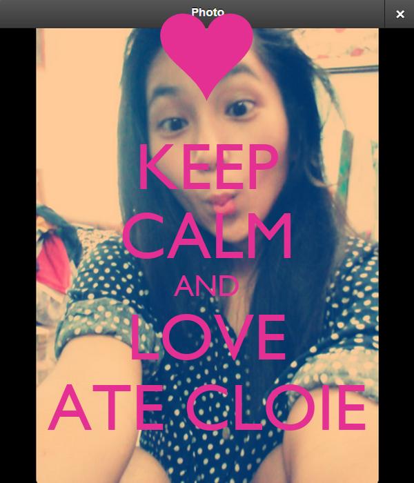 KEEP CALM AND LOVE ATE CLOIE
