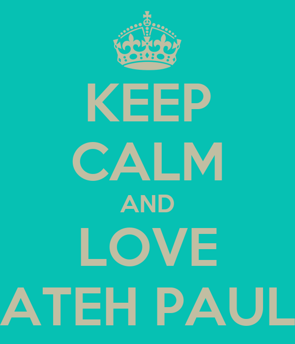 KEEP CALM AND LOVE ATEH PAUL