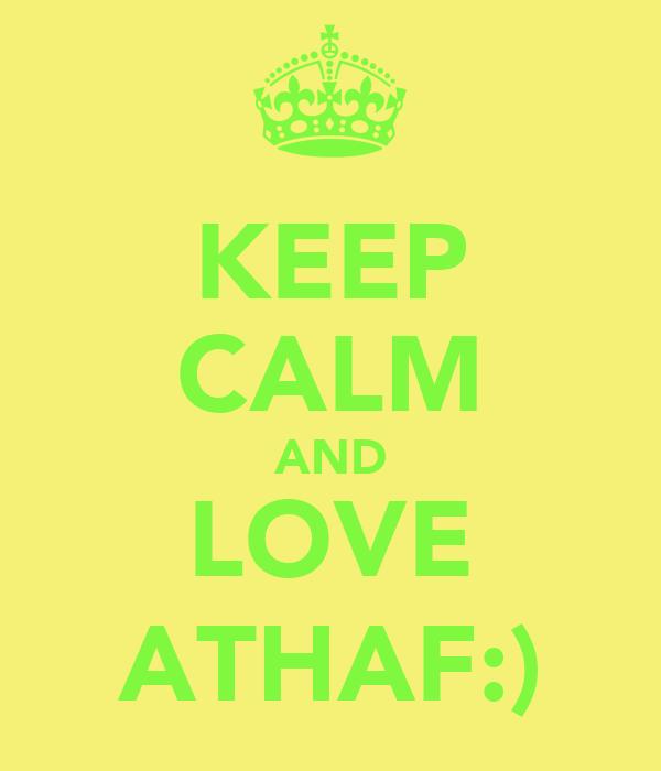 KEEP CALM AND LOVE ATHAF:)