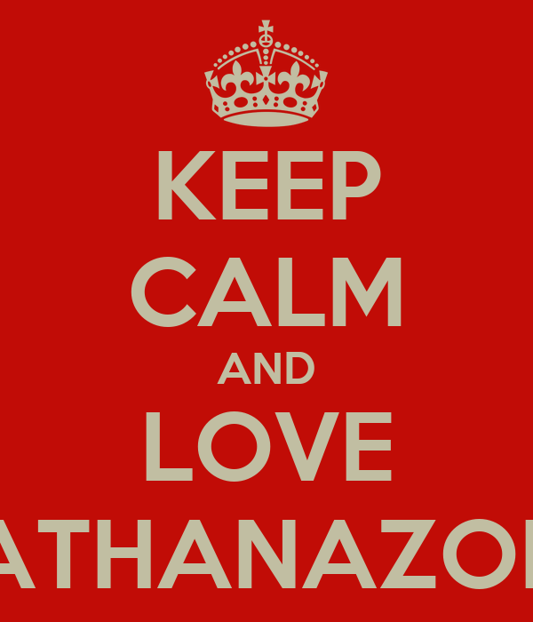 KEEP CALM AND LOVE ATHANAZOE