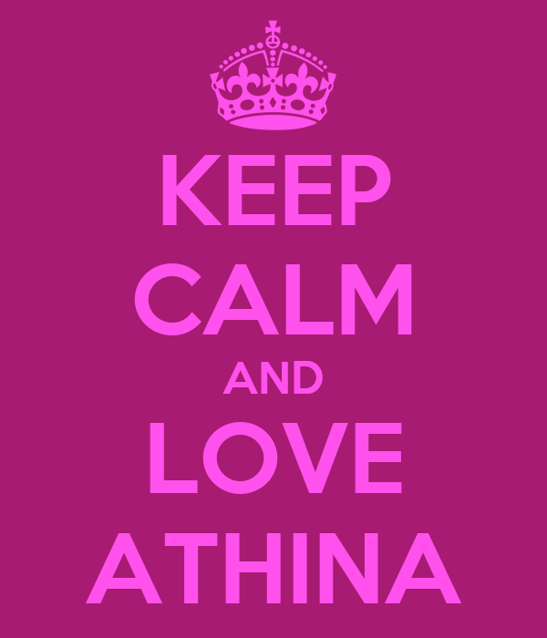 KEEP CALM AND LOVE ATHINA