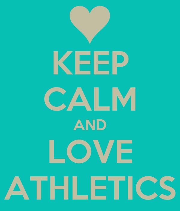 KEEP CALM AND LOVE ATHLETICS