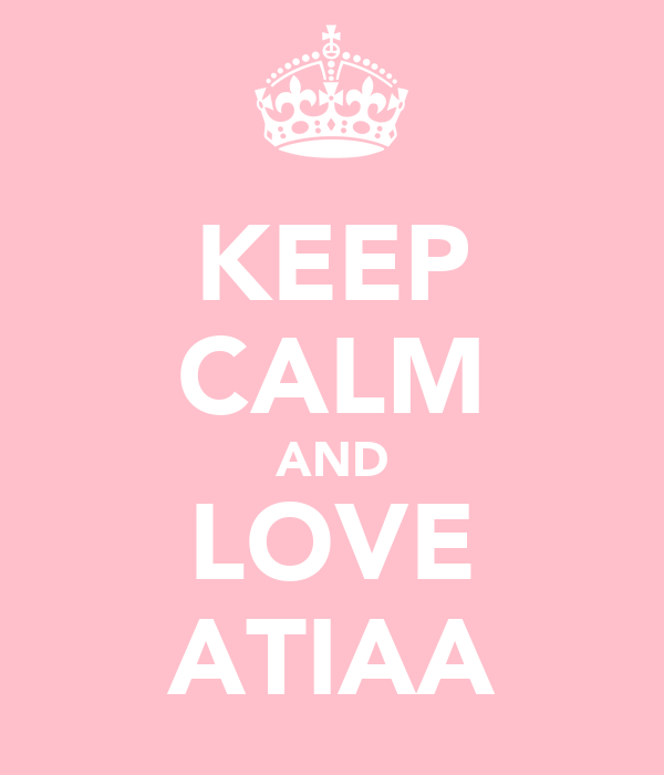 KEEP CALM AND LOVE ATIAA