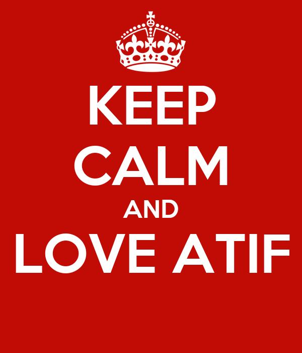 KEEP CALM AND LOVE ATIF