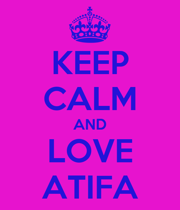 KEEP CALM AND LOVE ATIFA