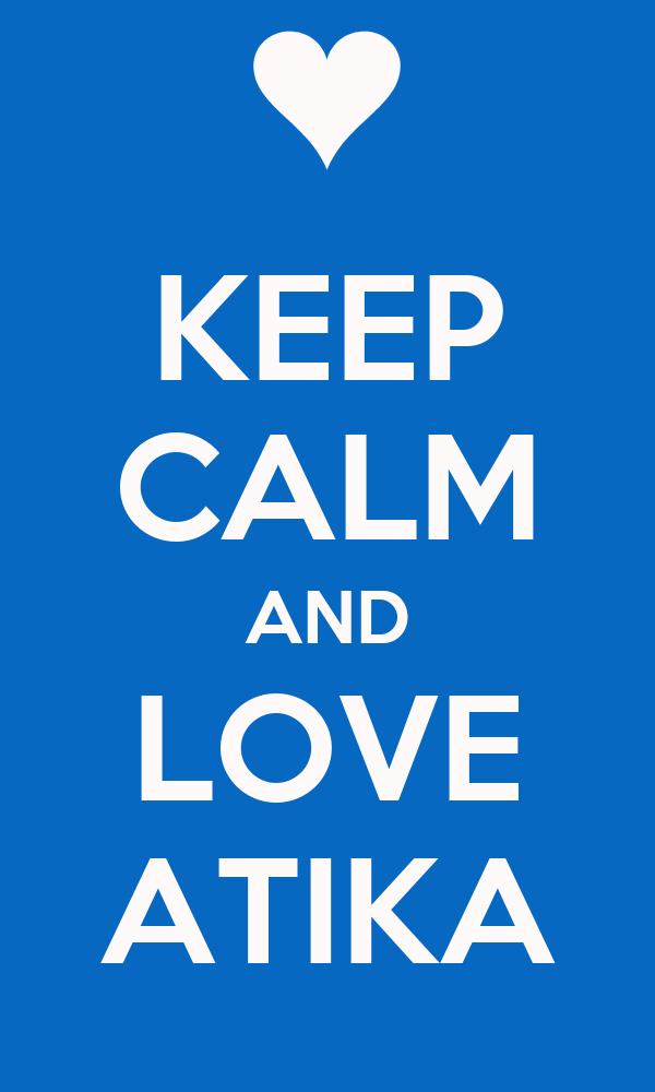 KEEP CALM AND LOVE ATIKA