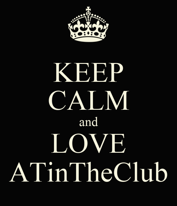 KEEP CALM and LOVE ATinTheClub