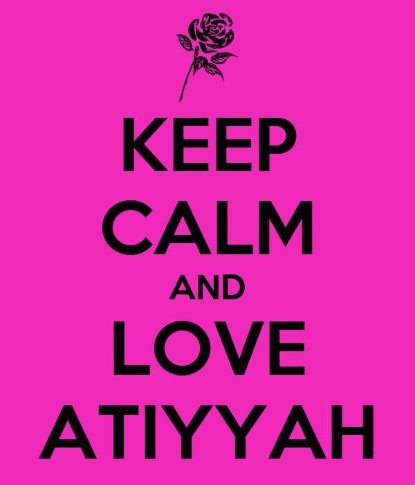 KEEP CALM AND LOVE ATIYYAH
