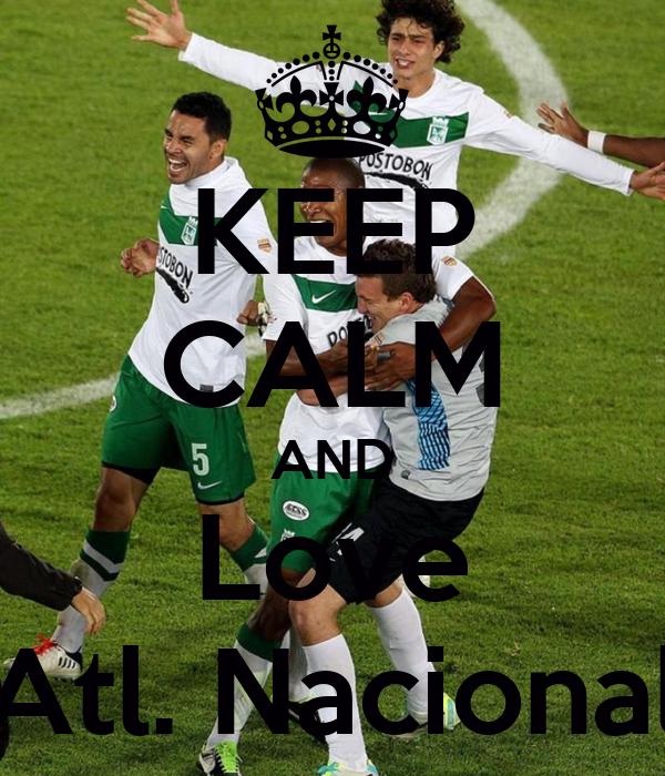 KEEP CALM AND Love Atl. Nacional