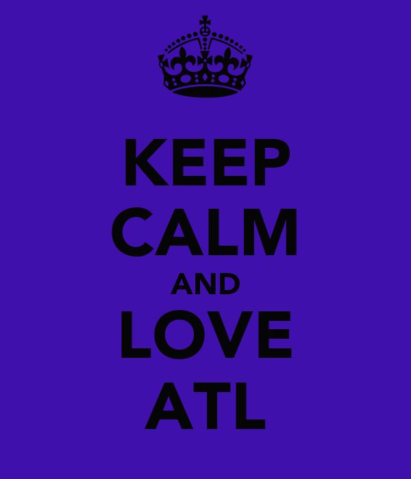 KEEP CALM AND LOVE ATL