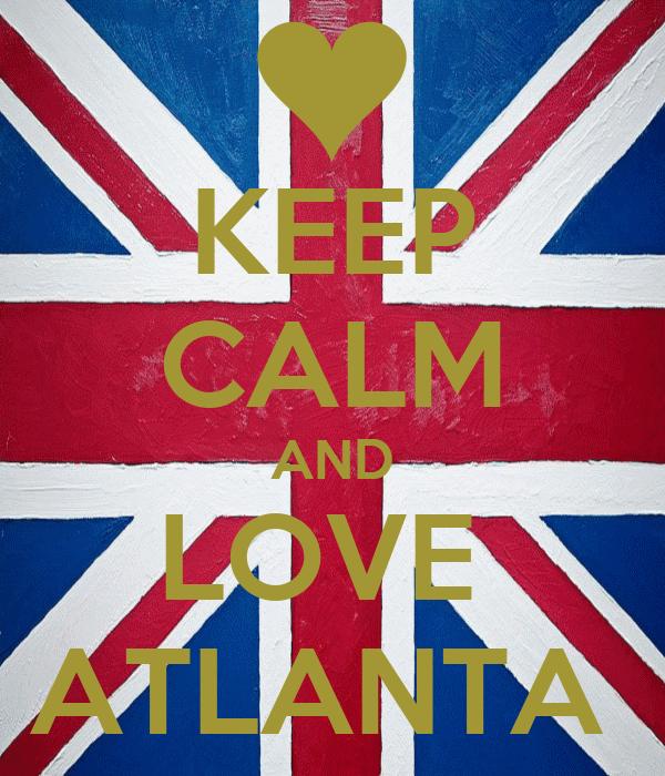 KEEP CALM AND LOVE  ATLANTA