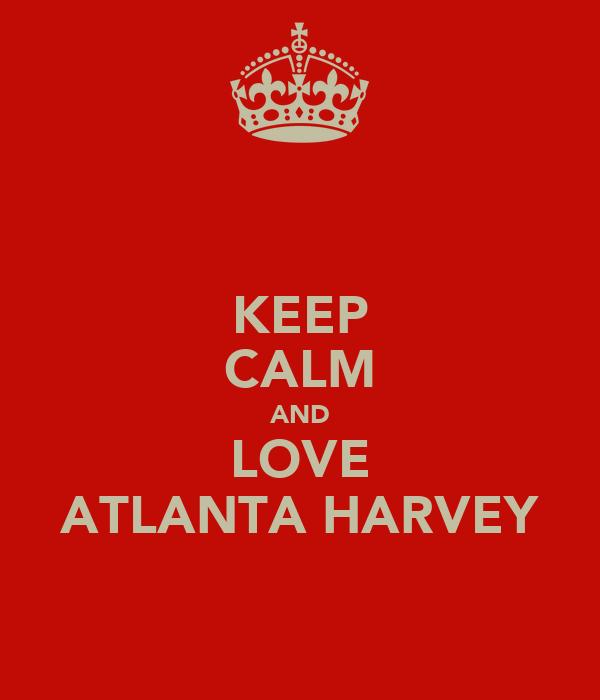 KEEP CALM AND LOVE ATLANTA HARVEY