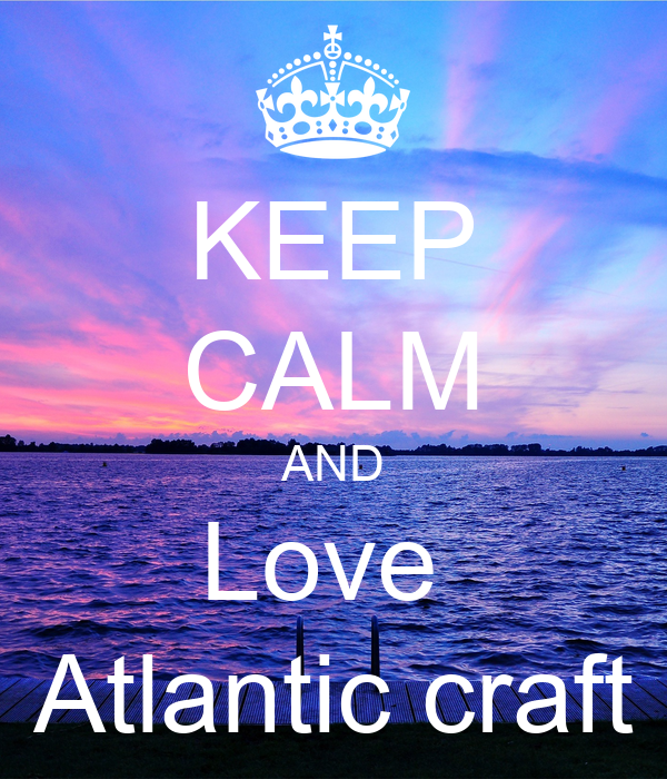 KEEP CALM AND Love  Atlantic craft