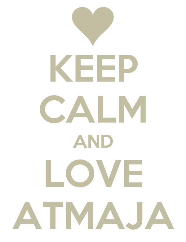 KEEP CALM AND LOVE ATMAJA