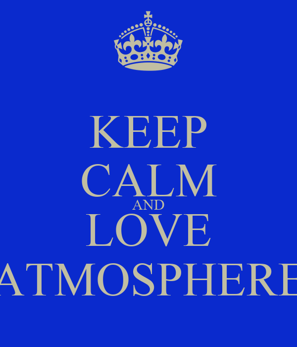 KEEP CALM AND LOVE ATMOSPHERE