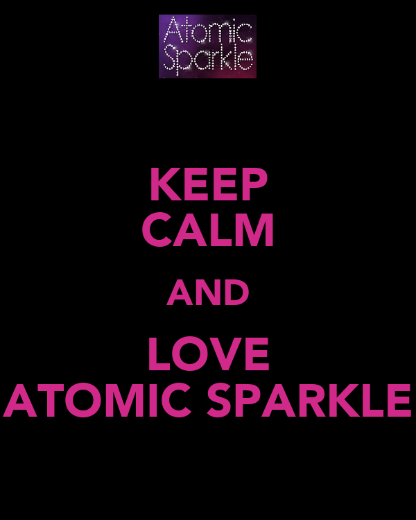 KEEP CALM AND LOVE ATOMIC SPARKLE