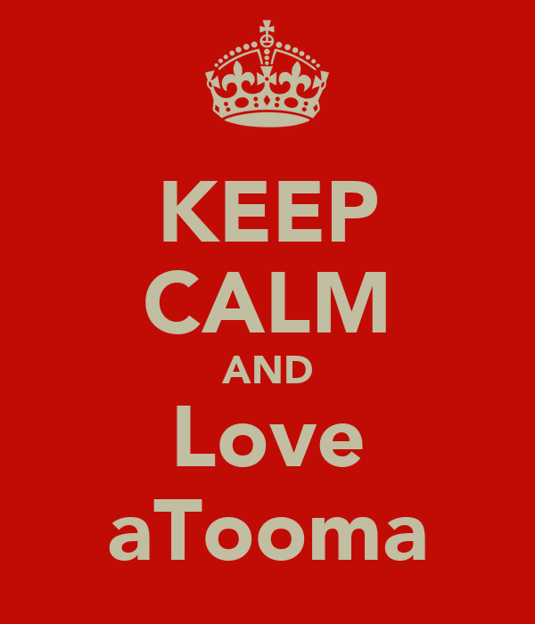 KEEP CALM AND Love aTooma