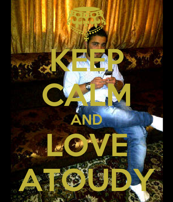 KEEP CALM AND LOVE ATOUDY