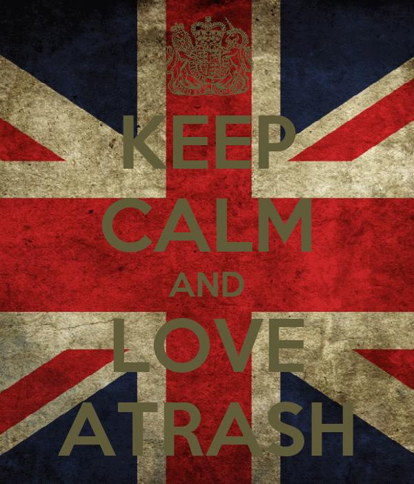 KEEP CALM AND LOVE ATRASH