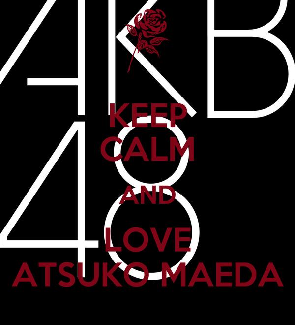 KEEP CALM AND LOVE ATSUKO MAEDA