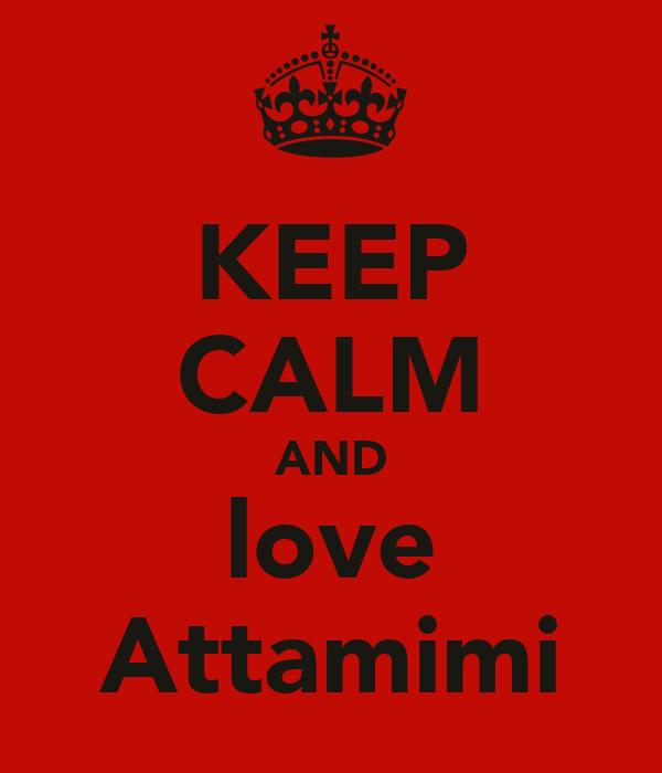 KEEP CALM AND love Attamimi