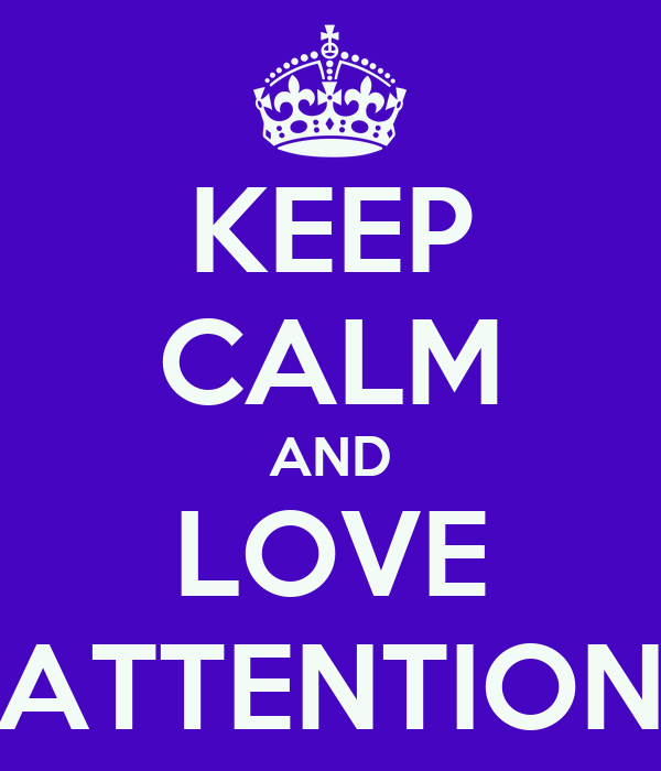 KEEP CALM AND LOVE ATTENTION