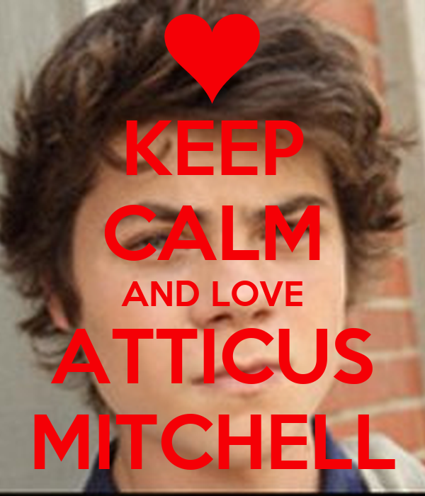 KEEP CALM AND LOVE ATTICUS MITCHELL