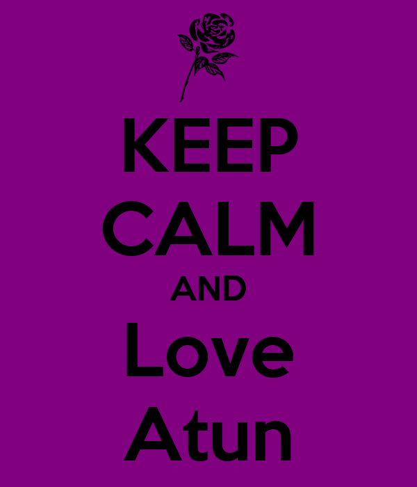 KEEP CALM AND Love Atun