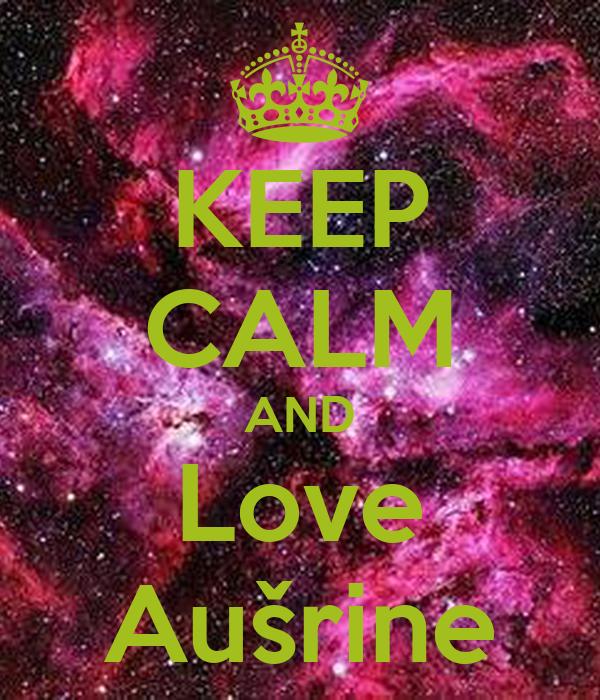 KEEP CALM AND Love Aušrine