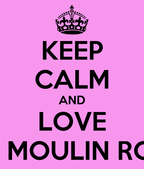 KEEP CALM AND LOVE AU MOULIN ROSE