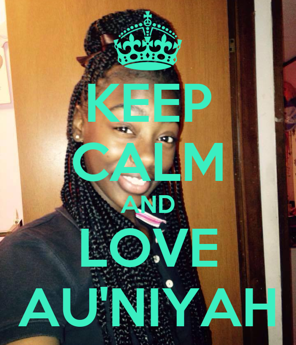 KEEP CALM AND LOVE AU'NIYAH