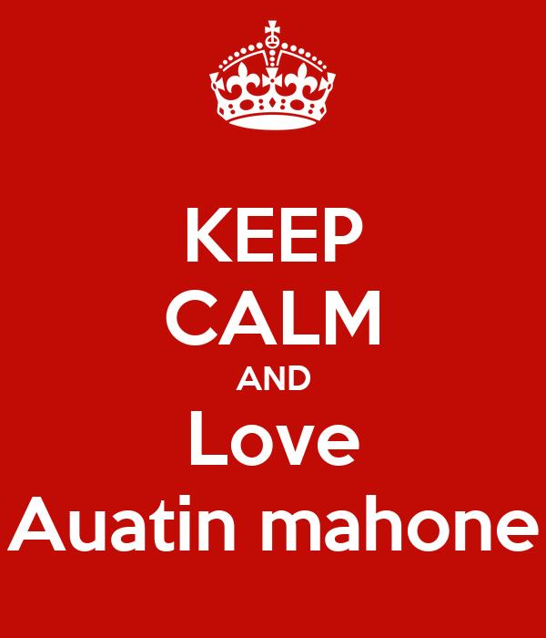 KEEP CALM AND Love Auatin mahone