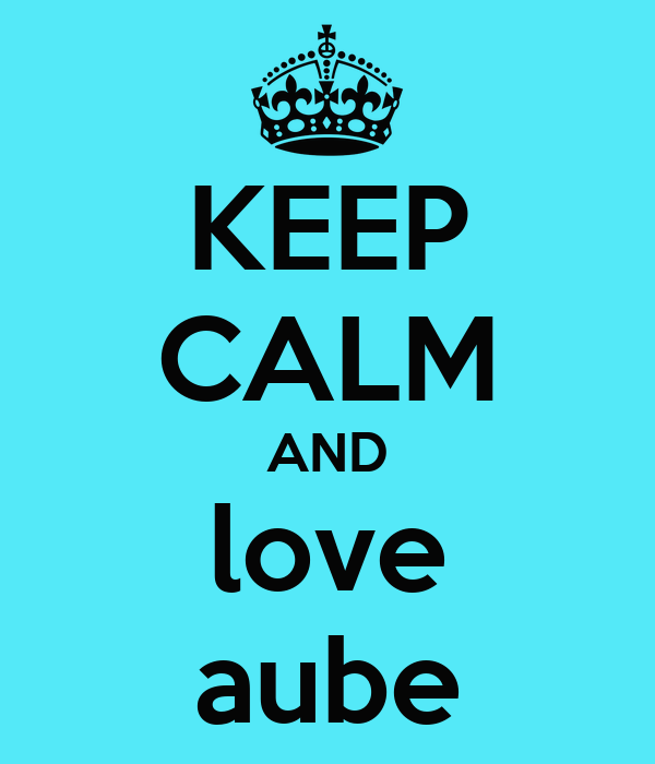 KEEP CALM AND love aube
