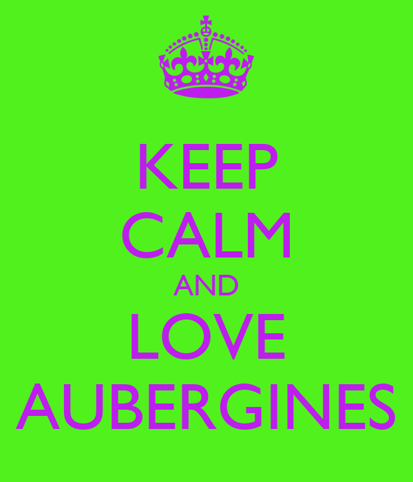 KEEP CALM AND LOVE AUBERGINES