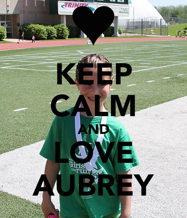 KEEP CALM AND LOVE AUBREY