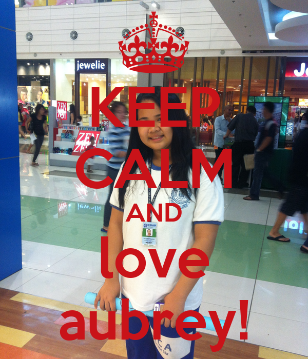 KEEP CALM AND love aubrey!
