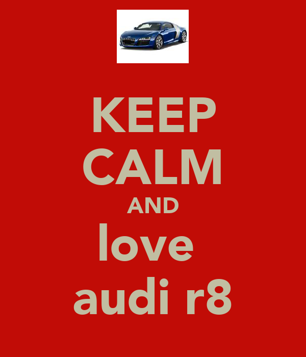 KEEP CALM AND love  audi r8