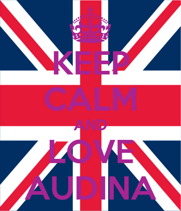 KEEP CALM AND LOVE AUDINA