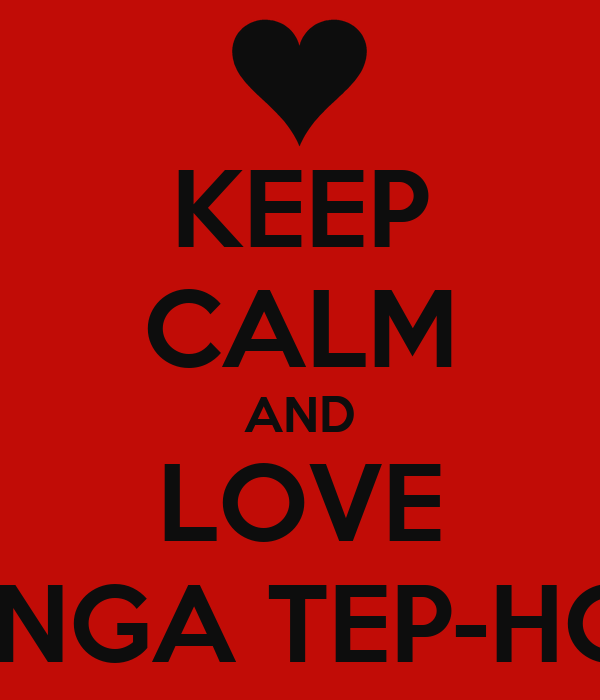 KEEP CALM AND LOVE AUDINGA TEP-HORAN