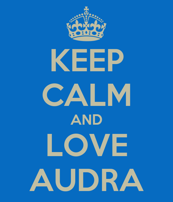 KEEP CALM AND LOVE AUDRA