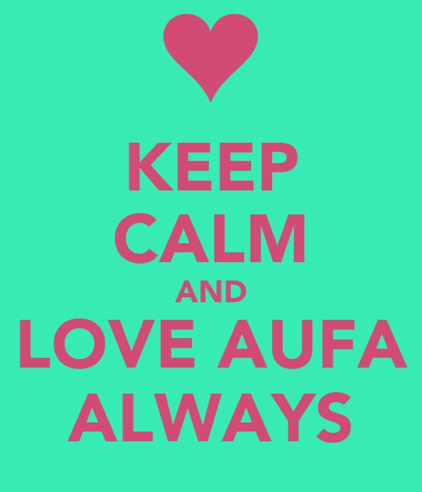 KEEP CALM AND LOVE AUFA ALWAYS