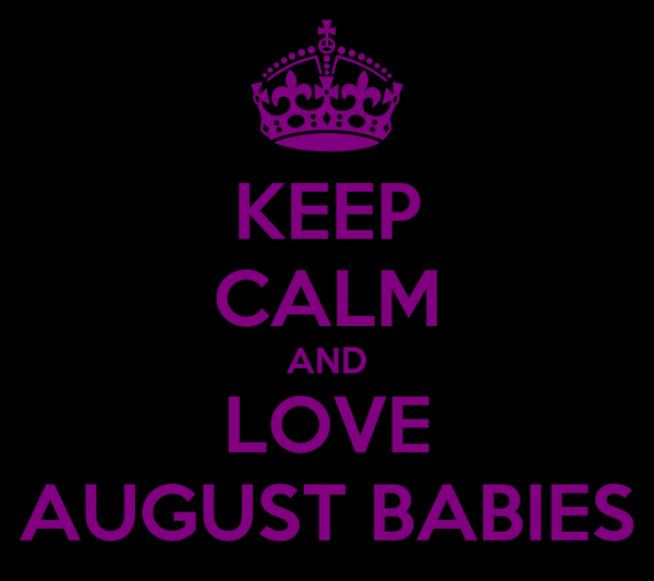 KEEP CALM AND LOVE AUGUST BABIES