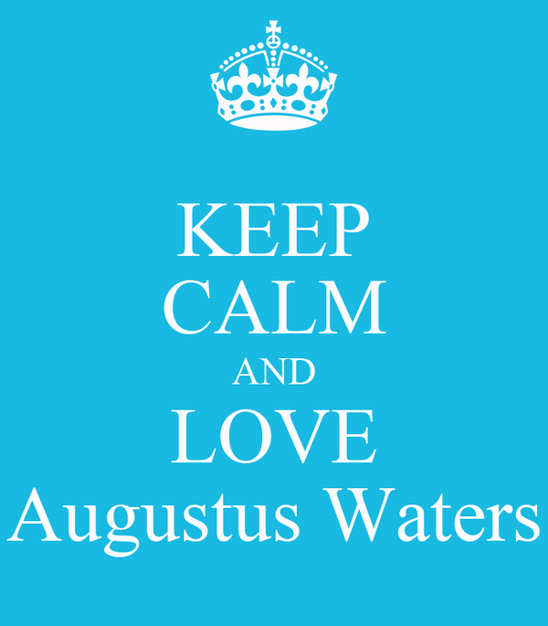 KEEP CALM AND LOVE Augustus Waters