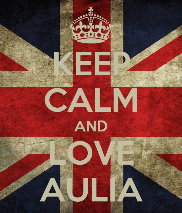 KEEP CALM AND LOVE AULIA