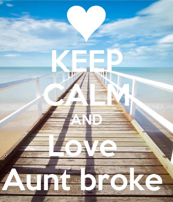 KEEP CALM AND Love  Aunt broke